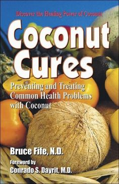 Preventing and Treating Common Health Problems with Coconut Discover the amazing health benefits of coconut oil, meat, milk, and water. In this book you will learn why coconut oil is considered the he