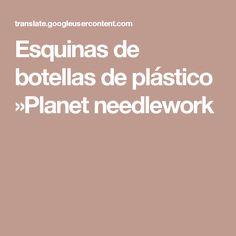 Esquinas de botellas de plástico »Planet needlework