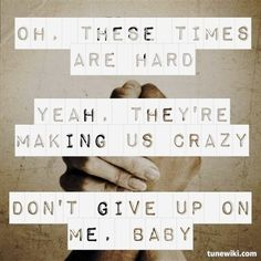 Ooh these times are hard, yeah they're makin' us crazy. Don't give up on me, baby... #BrazilWantsTheScript