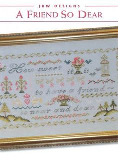 A Friend So Dear is the title of this cross stitch pattern from JBW Designs that is stitched with Crescent Colours (now Colorworks) Poblano ...
