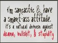 I only have a smart-ass attitude if I think you're an asshole. If I like you, it's sarcastic wit and sexual innuendoes you are going to get. Work Quotes, Cute Quotes, Great Quotes, Quotes To Live By, Funny Quotes, Inspirational Quotes, Awesome Quotes, Inspiring Sayings, Clever Quotes