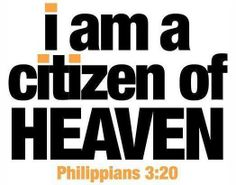 Philippians 3:20-21 But our citizenship is in heaven. And we eagerly await a Savior from there, the Lord Jesus Christ, who, by the power that enables him to bring everything under his control, will transform our lowly bodies so that they will be like his glorious body.