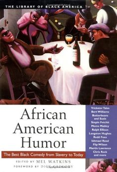 African American Humor: The Best Black Comedy from Slavery to Today (The Library of Black America) by Mel Watkins; collection of anecdotes, tales, jokes, toasts, rhymes, satire, riffs, poems, stand-up sketches, & snaps documents the evolution of African American humour over the past 2 centuries. It includes routines & writings from Bert Williams, Red Foxx, Bill Cosby, Richard Pryor.
