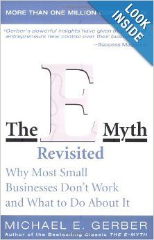 The E-Myth Revisited: Why Most Small Businesses Don't Work and What to Do About It: Michael E. Gerber: