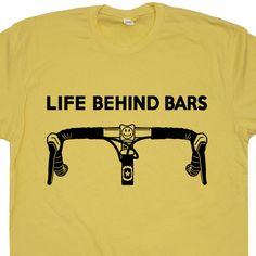 Life Behind Bars Bicycle T Shirts Funny Cycling Bike Biking Tee Shirts