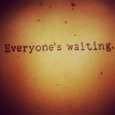 "Six feet under tattoo: ""Everyone's waiting""."