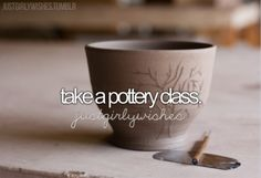 Take a pottery class / Bucket List Ideas / Before I Die