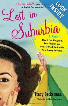 Lost in Suburbia: A Momoir: How I Got Pregnant, Lost Myself, and Got My Cool Back in the New Jersey Suburbs - Another blogging Mom I love to read, can't wait to dive into this one.