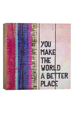 Free shipping and returns on Natural Life 'You Make the World a Better Place' Wood Wall Art at Nordstrom.com. A heartfelt quote stands out on painted wood art that adds a perfectly rustic touch to any wall, shelf or desk.