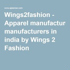 Wings2fashion - Apparel manufacturers in india by Wings 2 Fashion