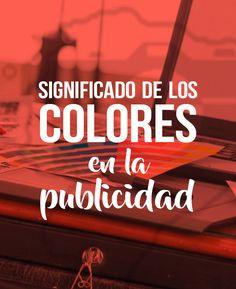 Significado de los colores en la #publicidad   Bauhaus Media Production   #Colores #Color