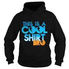This Is A Cool Shirt Bro TShirt #gift #ideas #Popular #Everything #Videos #Shop #Animals #pets #Architecture #Art #Cars #motorcycles #Celebrities #DIY #crafts #Design #Education #Entertainment #Food #drink #Gardening #Geek #Hair #beauty #Health #fitness #History #Holidays #events #Home decor #Humor #Illustrations #posters #Kids #parenting #Men #Outdoors #Photography #Products #Quotes #Science #nature #Sports #Tattoos #Technology #Travel #Weddings #Women