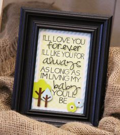 I'll Love You Forever I'll Like You For Always by bowpeepcreations, $1.95 I'll Love You Forever, I'll Like You For Always, As Long As I'm Living My Baby You'll Be -Baby Boy- 4x6 Print