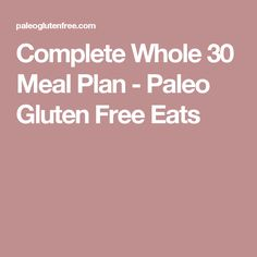 Complete Whole 30 Meal Plan - Paleo Gluten Free Eats