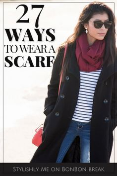 27 Ways to Wear a Scarf - who knew there were so many ways to use this accessory? Ideas for every season.