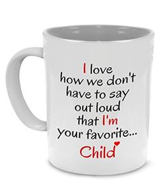I love how we don't have to say out loud that I'm your favorite Child - Father Gift Mug First Fathers Day Gifts, Mothers Day Presents, Mother Day Gifts, Diy Gifts For Dad, Gifts In A Mug, Weird Gifts, Mugs For Men, Super Dad, Dad Birthday
