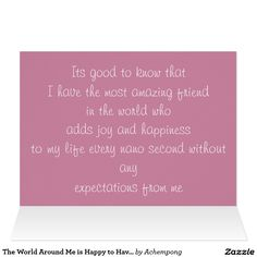 The World Around Me is Happy to Have You Card On this #special day, with this #amazing #baby #pink floral design and the #beautiful candles and a wonderful cake decorated with nice chocolate #hearts just for you and to show how #special you are