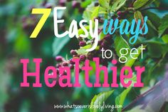 7 Easy Ways to Get Healthier