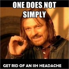 Everyone with IIH will understand.  I don't, but I am close with those that do.