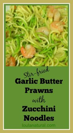 Delicious Garlic Butter Prawns with Zucchini Noodles. The perfect quick, simple and nutritious dinner for all the family.  Has Dairy free options. Grain Freeloulanatural.com #grainfree #glutenfree #pasta #noodles #healthy #realfood #dinner #lunch #butter #recipe