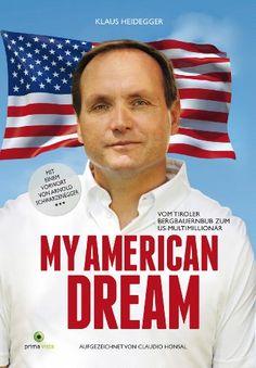 MY AMERICAN DREAM: Vom Tiroler Bergbauernbub zum US-Multimillionär von Klaus Heidegger http://www.amazon.de/dp/3950317910/ref=cm_sw_r_pi_dp_cEWmwb1AN7KZ7