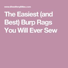 The Easiest (and Best) Burp Rags You Will Ever Sew