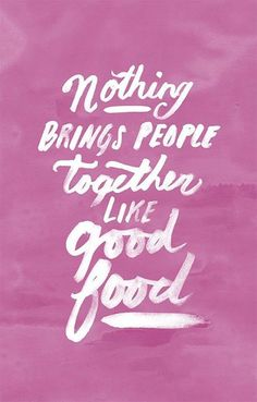 Image result for nothing brings people together like good food