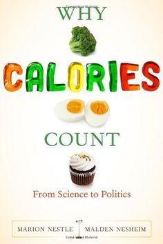 Why Calories Count: From Science to Politics (California Studies in Food and Culture) by Marion Nestle