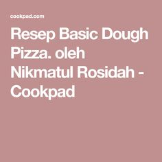 Resep Basic Dough Pizza. oleh Nikmatul Rosidah - Cookpad