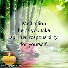 ¤♡¤ Meditation helps you take spiritual responsibility for yourself.