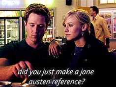 """Did you just make a Jane Austen reference? It's official, the end of days are upon us."""