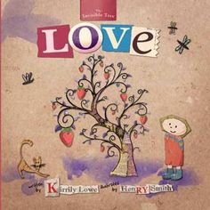 Love Kirrily Lowe and Henry Smith  RRP ($A) 18.95 H/B Publisher: Wombat Books ISBN: 9781922074829