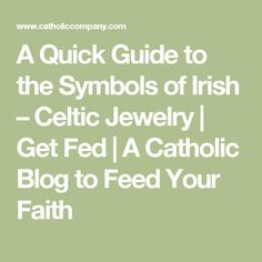 A Quick Guide to the Symbols of Irish – Celtic Jewelry | Get Fed | A Catholic Blog to Feed Your Faith