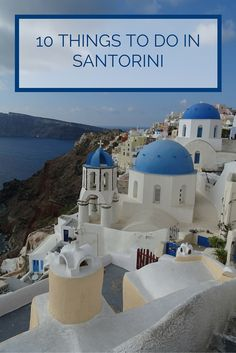 10 things to see in the picturesque island of Santorini in Greece. One of the most beautiful Greek islands.