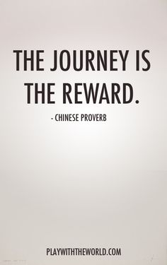 The journey is the reward. playwiththeworld.com