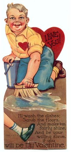 Now here's a Valentine: willing to be your slave and do household chores. Get to steppin' Goober.