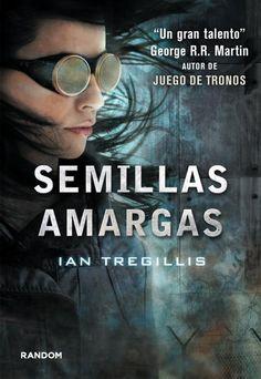 Semillas Amaragas (Bitter Seeds) by Ian Tregillis, DeBolsillo, Spain, 2013