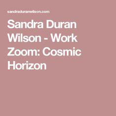 Sandra Duran Wilson - Work Zoom: Cosmic Horizon