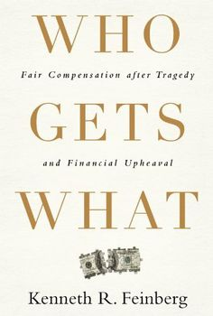 Who Gets What: Fair Compensation after Tragedy and Financial Upheaval by Kenneth R. Feinberg. $18.11