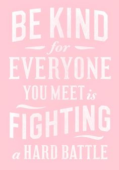 be kind..