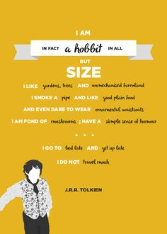 """I am, in fact, a hobbit in all but size"""