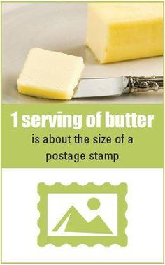Before you go loading up that baked potato or slice of bread with butter, make sure you know the right serving size. If it's bigger than a postage stamp then it is more than one serving.