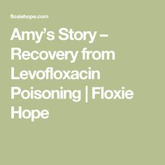 Amy's Story – Recovery from Levofloxacin Poisoning Nerve Pain, Medical Advice, Fibromyalgia, Recovery, Drugs, Amy, Self, Healthy, Survival Tips
