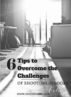 6 tips to overcome the challenges of shooting indoors, indoor lighting, inside pictures
