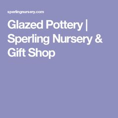 Glazed Pottery | Sperling Nursery & Gift Shop