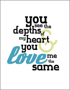 depths of my heart - Very few people have ever seen that part of my heart.