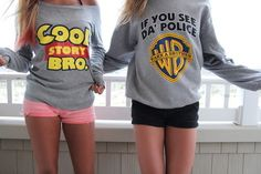 Haha If you see the police warn a brother. Toy story and warner brothers best friends shirts/ sweatshirts. Favorite top!
