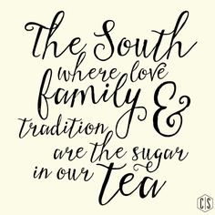 Where love, family & tradition are the sugar in our sweet tea.