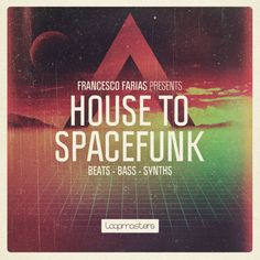 Francesco Farias Presents House to Spacefunk from Loopmasters