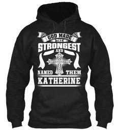 Strong Katherine Name Tee !!!  Black Sweatshirt Front